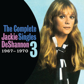 The Complete Singles Vol. 3 (1967-1970) by Jackie DeShannon