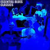 Essential Blues Classics by Various Artists