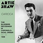 Carioca (The Bluebird Recordings in Chronological Order, Vol. 3 - 1939) by Artie Shaw