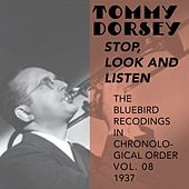 Stop, Look and Listen (The Bluebird Recordings in Chronological Order Vol. 08 - 1937) by Tommy Dorsey