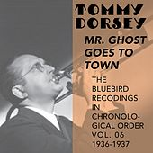 Mr. Ghost Goes to Town (The Bluebird Recordings in Chronological Order, Vol. 6 - 1936 - 1937) by Tommy Dorsey