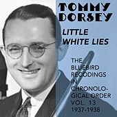 Little White Lies (The Bluebird Recordings in Chronological Order Vol.13 - 1937 - 1938) by Tommy Dorsey