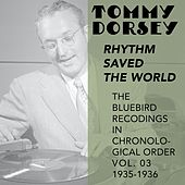Rhythm Saved the World (The Bluebird Recordings in Chronological Order Vol. 03 1935 - 1936) by Tommy Dorsey