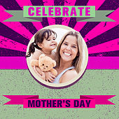 Celebrate Mother's Day by Various Artists