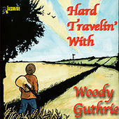 Hard Travelin' With by Woody Guthrie
