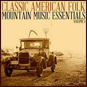 Classic American Folk: Mountain Music Essentials Volume 1 by Various Artists