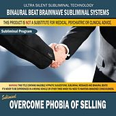 Overcome Phobia of Selling by Binaural Beat Brainwave Subliminal Systems