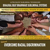 Overcome Racial Discrimination by Binaural Beat Brainwave Subliminal Systems