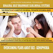 Overcoming Fears About Sex: Genophobia by Binaural Beat Brainwave Subliminal Systems