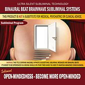 Open-Mindedness: Become More Open-Minded by Binaural Beat Brainwave Subliminal Systems
