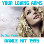 Your Loving Arms (Dance Hit 1995) by Disco Fever