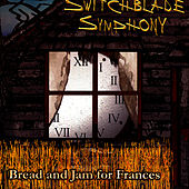 Bread And Jam For Frances by Switchblade Symphony