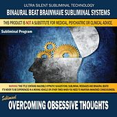 Overcoming Obsessive Thoughts by Binaural Beat Brainwave Subliminal Systems