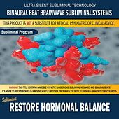 Restore Hormonal Balance by Binaural Beat Brainwave Subliminal Systems
