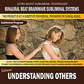 Understanding Others by Binaural Beat Brainwave Subliminal Systems