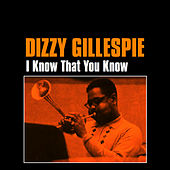 I Know That You Know by Dizzy Gillespie