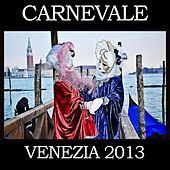 Carnevale Di Venezia 2013 by Various Artists