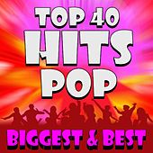 Top 40 Hits - Pop Biggest & Best by Ultimate Pop Hits