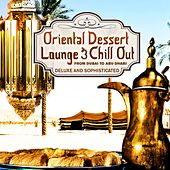 Oriental Dessert Lounge & Chill Out, Vol. 1 (From Dubai to Abu Dhabi, Deluxe and Sophisticated) by Various Artists