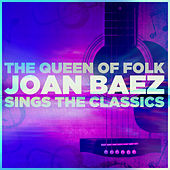The Queen of Folk: Joan Baez Sings the Classics by Joan Baez