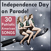 Independence Day Parade: 30 Patriotic American Songs by Various Artists