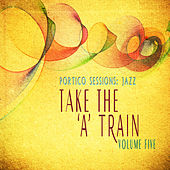 Portico Sessions: Jazz (Take the 'A' Train), Vol. 5 by Various Artists