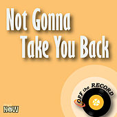 Not Gonna Take You Back by Off the Record