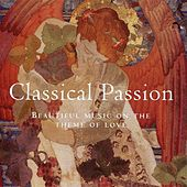 Classical Passion: Beautiful Music on the Theme of Love by Various Artists