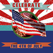 Celebrate the 4th of July by Various Artists