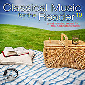Classical Music for the Reader 10: Great Masterpieces for the Dedicated Reader by Various Artists