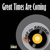 Great Times Are Coming by Off the Record