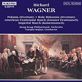 WAGNER, R.: Polonia / Rule Britannia  / Marches by Hong Kong Philharmonic Orchestra