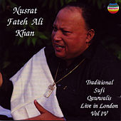 Traditional Sufi Qawwalis - Live in London, Vol IV by Nusrat Fateh Ali Khan