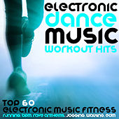 Electronic Dance Music Workout Hits - Top 60 Electronic Music Fitness, Running, BPM, Rave Anthems, Jogging, Walking, Edm by Various Artists