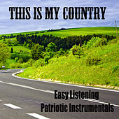 Easy Listening Patriotic Instrumentals: This Is My Country by The O'Neill Brothers Group