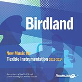 Birdland - New Music for Flexible Instrumentation 2013-2014 by The Staff Band Of The Norwegian Armed Forces