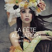 La fête au jardin - Selection Lounge by Various Artists