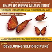 Developing Self-Discipline: Subliminal & Learn in Sleep Program by Binaural Beat Brainwave Subliminal Systems