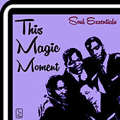 Soul Essentials This Magic Moment: The Best of Oldies Soul, 25 Hits by the Drifters, Four Tops, Chiffons, Drifters & More! by Various Artists