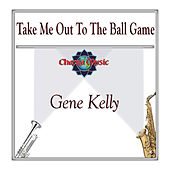Take Me Out To The Ball Game by Gene Kelly