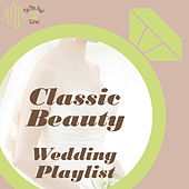 Tie the Knot Tunes Presents: Classic Beauty Classical Wedding Songs Playlist by Various Artists