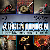 My Argentinian Party. Background Music from Argentina for a Tango Night by Various Artists