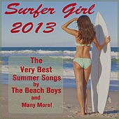 Surfer Girl 2013: The Beach Boys Very Best Summer Songs Along with Dick Dale, The Ventures, And Duane Eddy by Various Artists