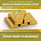 Attract Money in Abundance: Subliminal & Learn in Sleep Program by Binaural Beat Brainwave Subliminal Systems