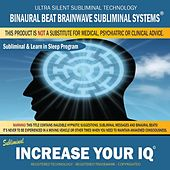 Increase Your Iq: Combination of Subliminal & Learning While Sleeping Program (Positive Affirmations, Isochronic Tones & Binaural Beats) by Binaural Beat Brainwave Subliminal Systems