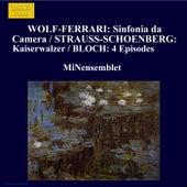 WOLF-FERRARI: Sinfonia da Camera / STRAUSS-SCHOENBERG: Kaiserwalzer / BLOCH: 4 Episodes by MiNensemblet