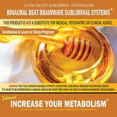 Increase Your Metabolism: Combination of Subliminal & Learning While Sleeping Program (Positive Affirmations, Isochronic Tones & Binaural Beats) by Binaural Beat Brainwave Subliminal Systems