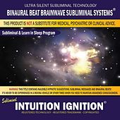 Intuition Ignition: Combination of Subliminal & Learning While Sleeping Program (Positive Affirmations, Isochronic Tones & Binaural Beats) by Binaural Beat Brainwave Subliminal Systems