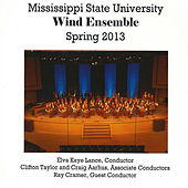 Mississippi State University Wind Ensemble: Spring 2013 by Mississippi State University Wind Ensemble