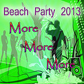 Beach Party 2013 More More More by Various Artists